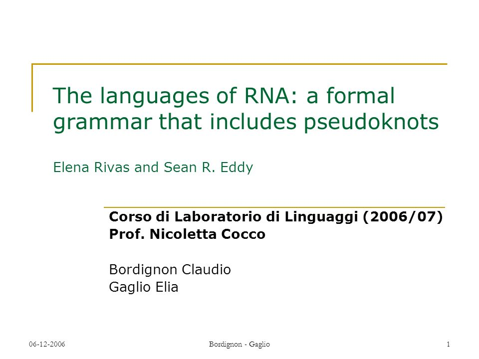 The languages of RNA: a formal grammar that includes pseudoknots Elena Rivas and Sean R. Eddy