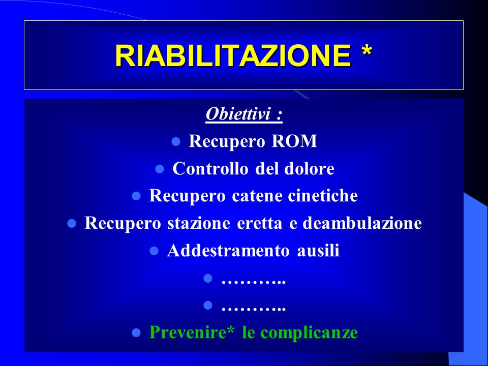 RIABILITAZIONE * Obiettivi : Recupero ROM Controllo del dolore