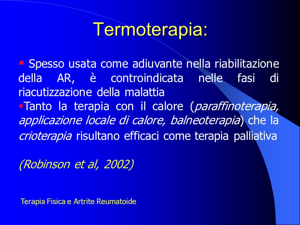 Termoterapia:Spesso usata come adiuvante nella riabilitazione della AR, è controindicata nelle fasi di riacutizzazione della malattia.