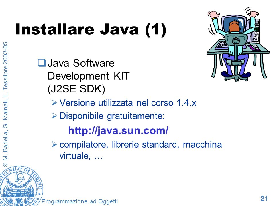 Installare Java (1) Java Software Development KIT (J2SE SDK)
