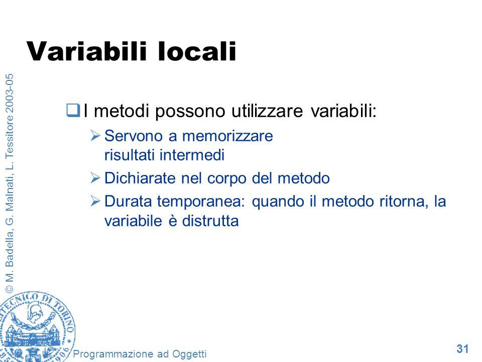 Variabili locali I metodi possono utilizzare variabili: