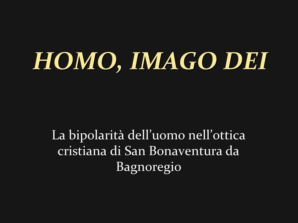 HOMO, IMAGO DEI La bipolarità dell'uomo nell'ottica cristiana di San Bonaventura da Bagnoregio