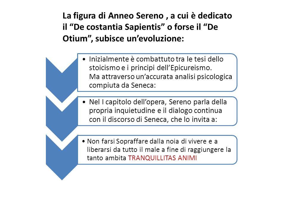 La figura di Anneo Sereno , a cui è dedicato il De costantia Sapientis o forse il De Otium , subisce un'evoluzione: