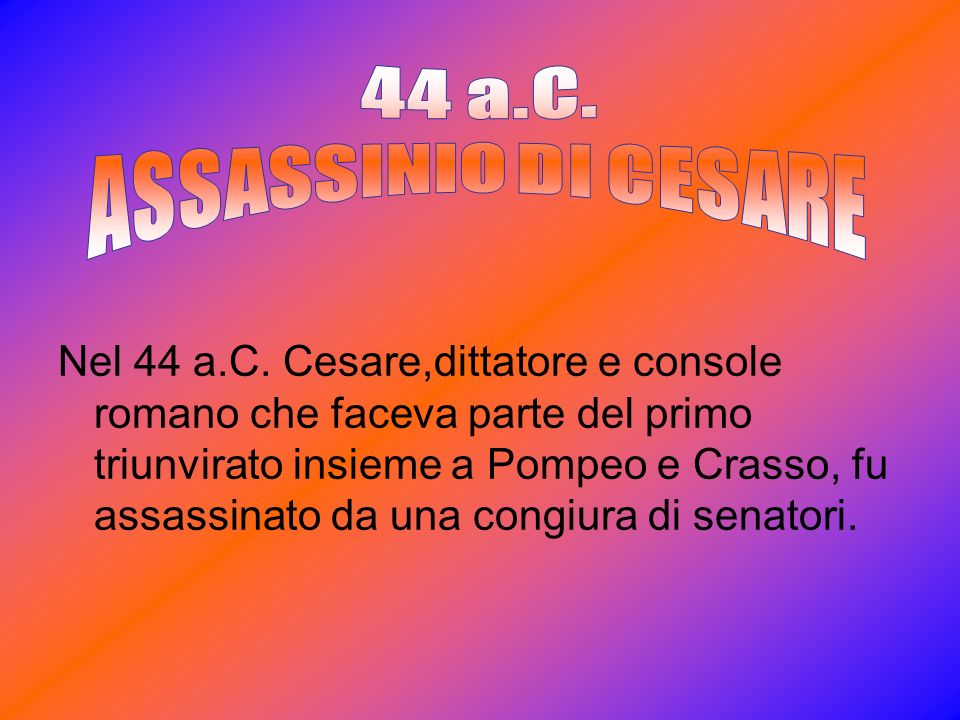 44 a.C. ASSASSINIO DI CESARE