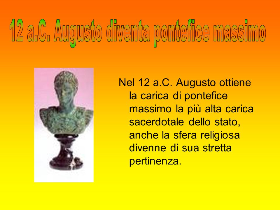 12 a.C. Augusto diventa pontefice massimo