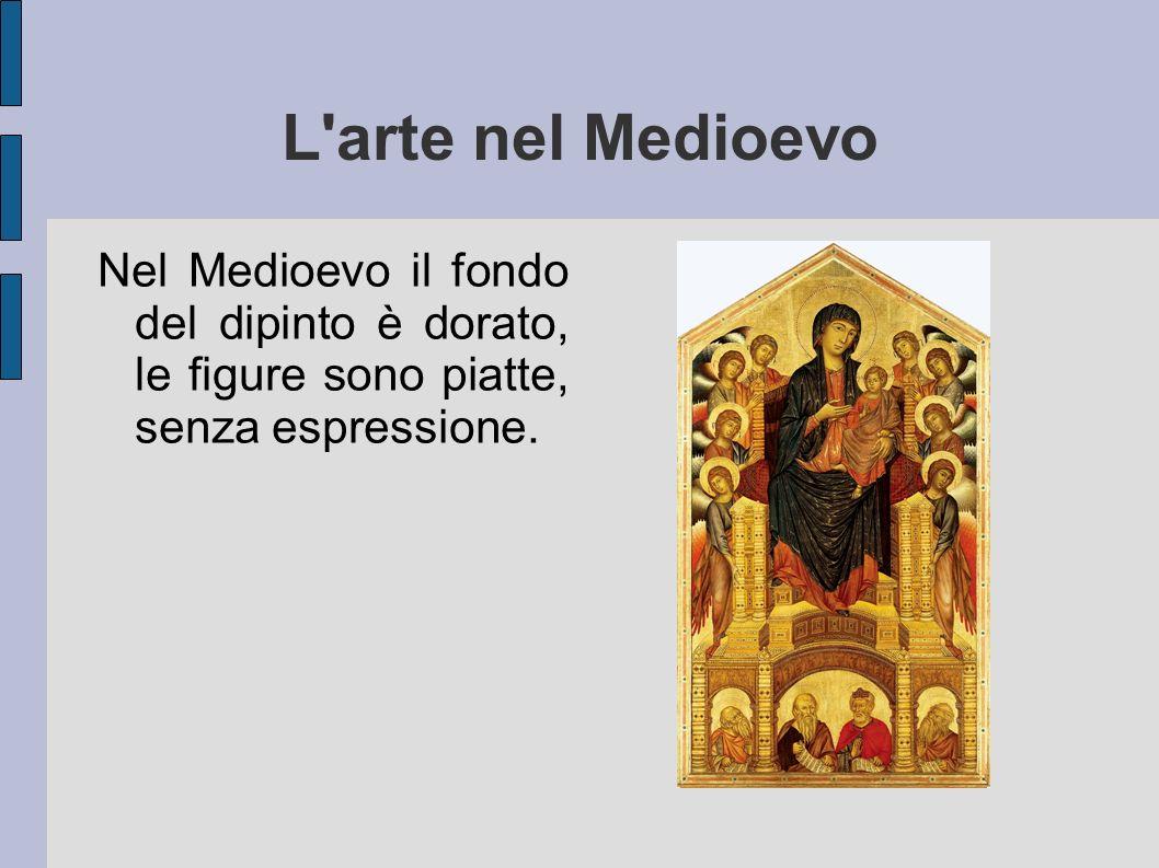 L arte nel Medioevo Nel Medioevo il fondo del dipinto è dorato, le figure sono piatte, senza espressione.