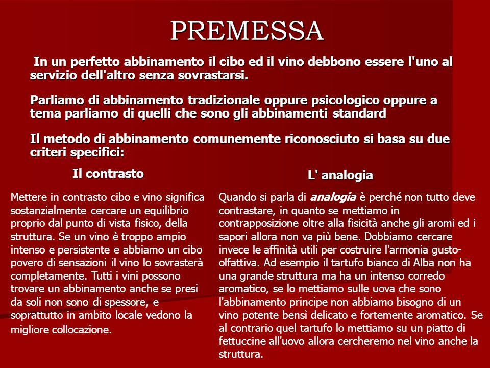 PREMESSA In un perfetto abbinamento il cibo ed il vino debbono essere l uno al servizio dell altro senza sovrastarsi.