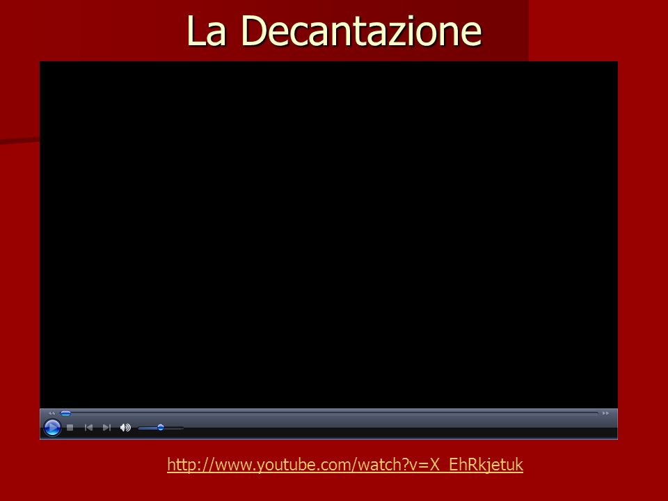 La Decantazione http://www.youtube.com/watch v=X_EhRkjetuk
