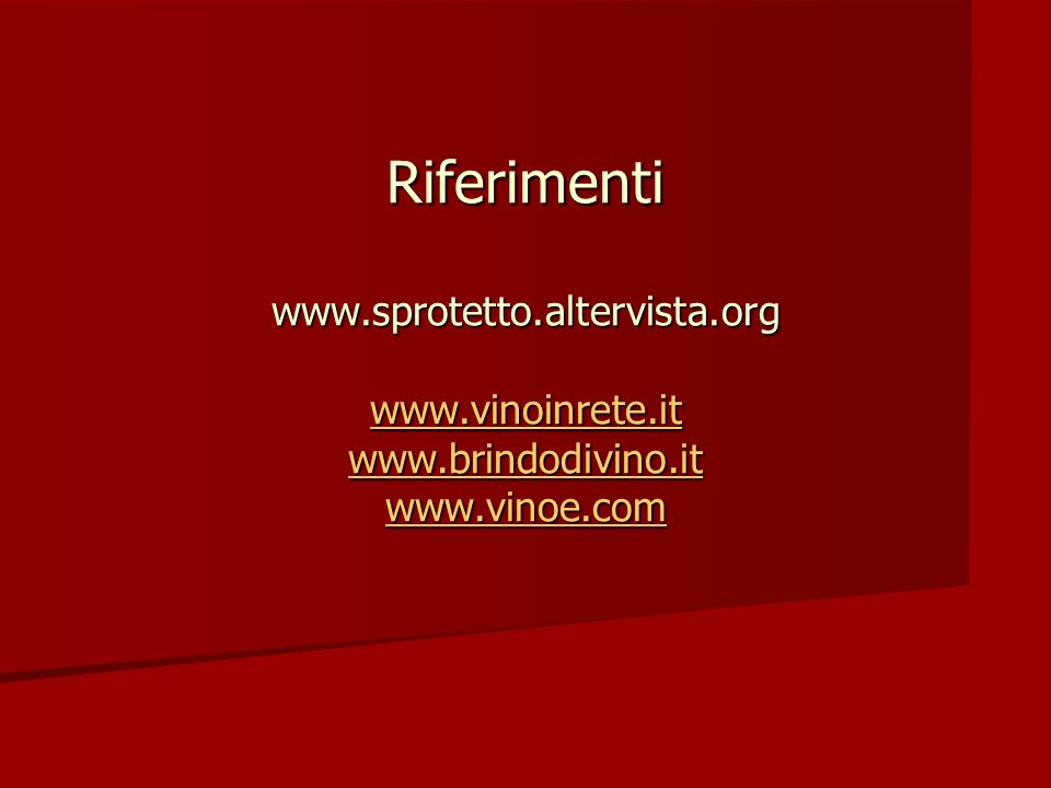 Riferimenti www. sprotetto. altervista. org www. vinoinrete. it www