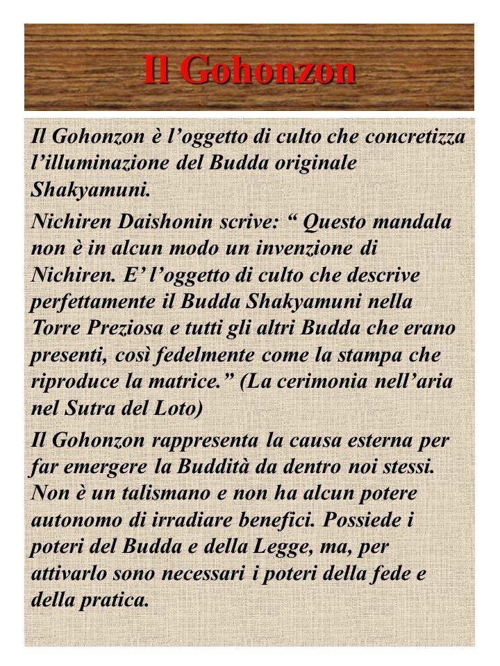 Il Gohonzon Il Gohonzon è l'oggetto di culto che concretizza l'illuminazione del Budda originale Shakyamuni.