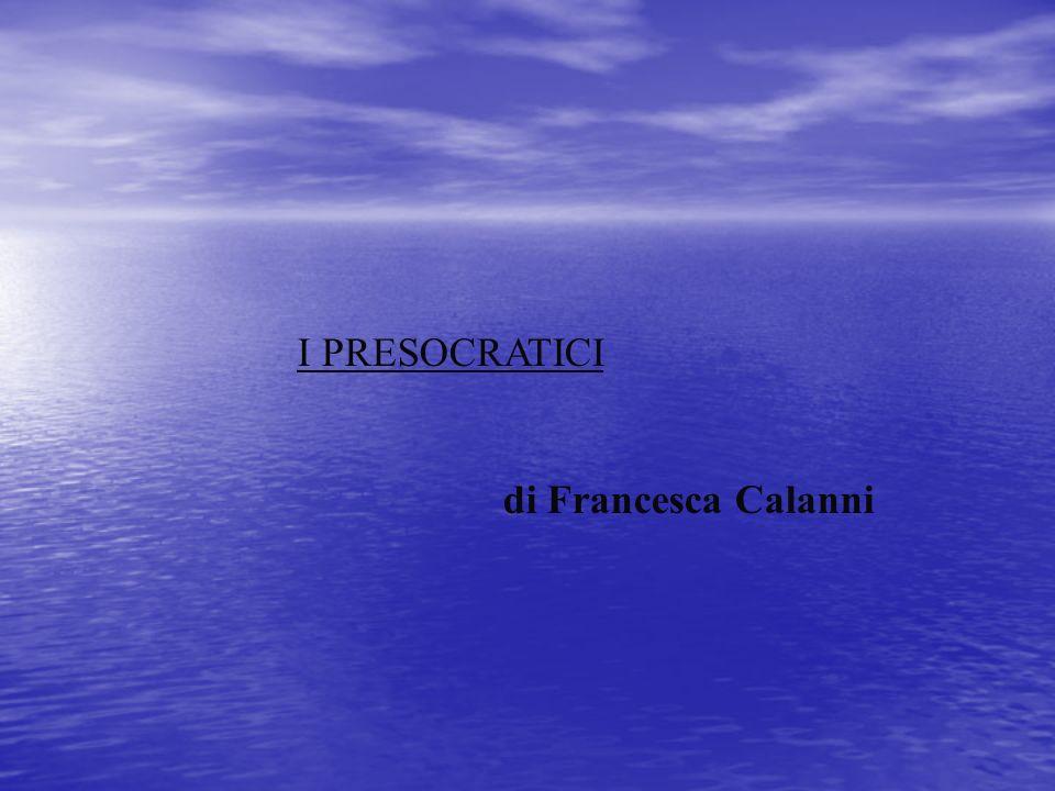 I PRESOCRATICI di Francesca Calanni