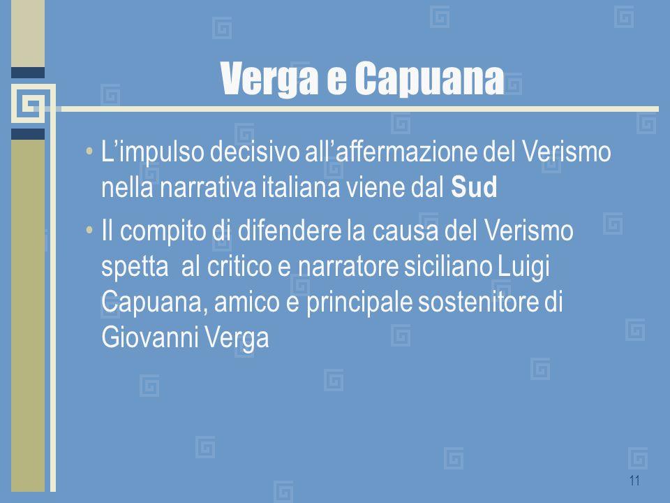 Verga e Capuana L'impulso decisivo all'affermazione del Verismo nella narrativa italiana viene dal Sud.