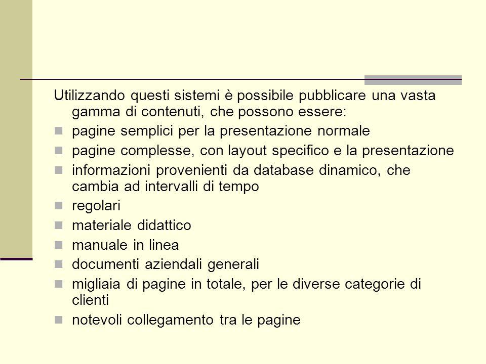 Utilizzando questi sistemi è possibile pubblicare una vasta gamma di contenuti, che possono essere: