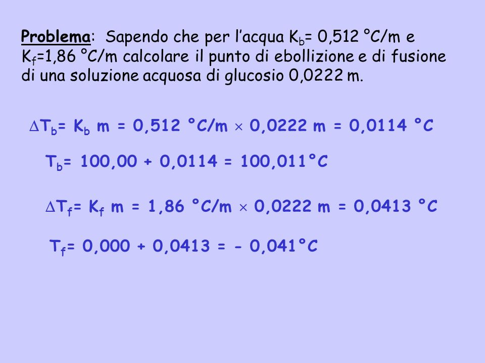 Problema: Sapendo che per l'acqua Kb= 0,512 °C/m e
