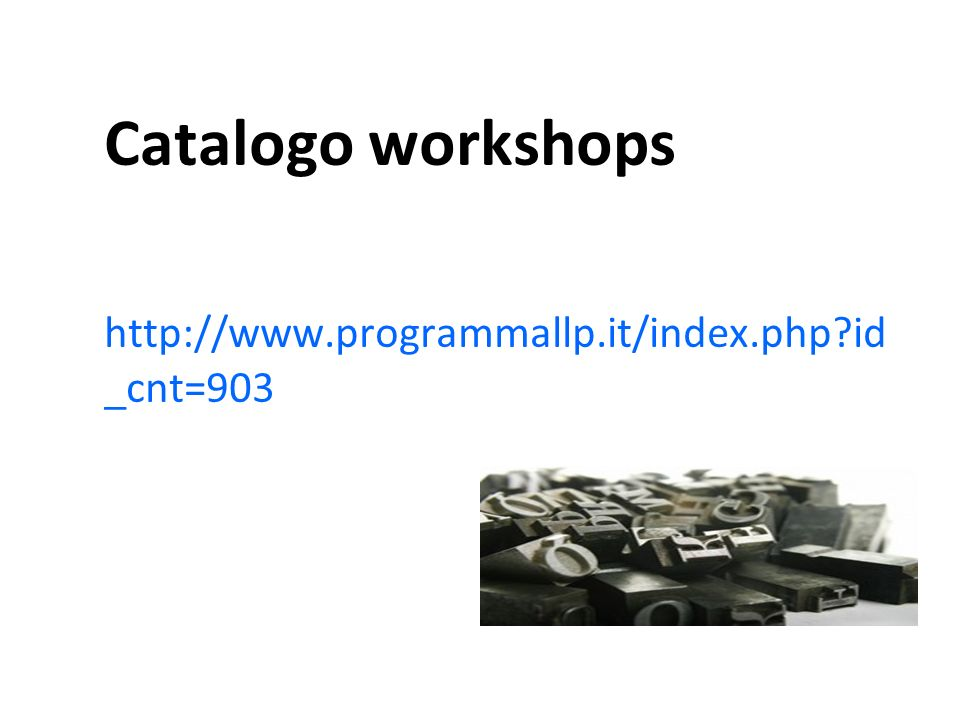Catalogo workshops http://www.programmallp.it/index.php id_cnt=903