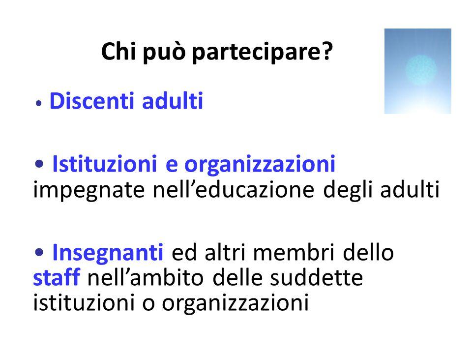 Chi può partecipare Discenti adulti. Istituzioni e organizzazioni impegnate nell'educazione degli adulti.