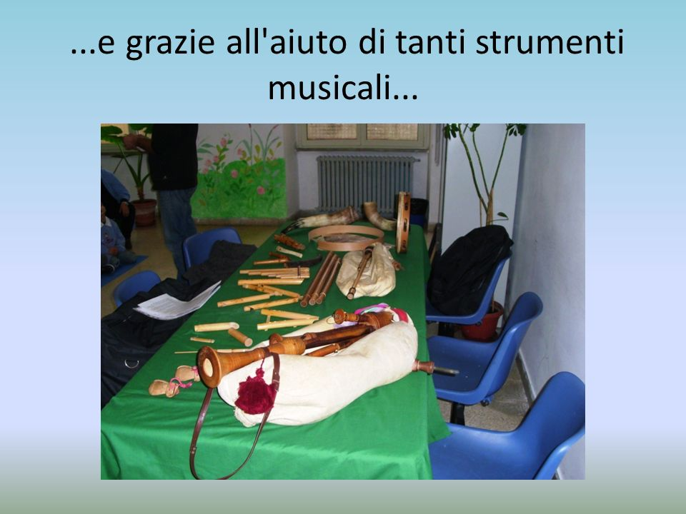 ...e grazie all aiuto di tanti strumenti musicali...