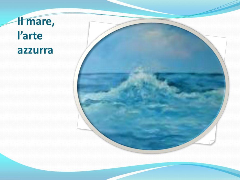Il mare, l'arte azzurra