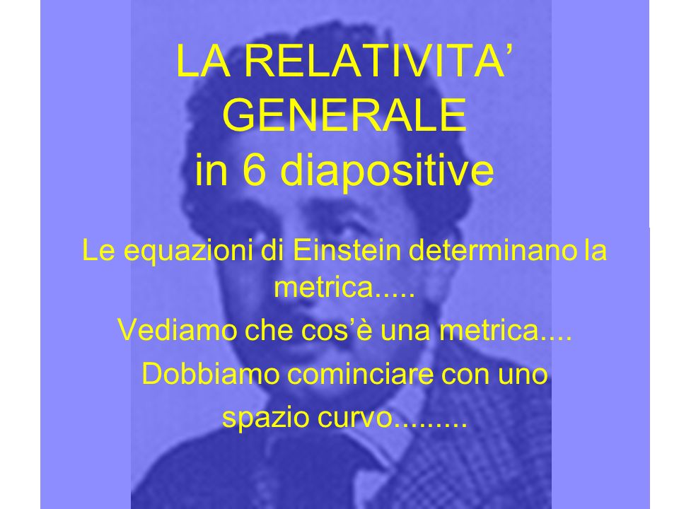LA RELATIVITA' GENERALE in 6 diapositive