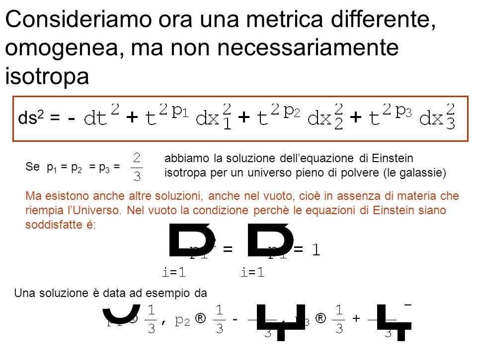 Consideriamo ora una metrica differente, omogenea, ma non necessariamente isotropa