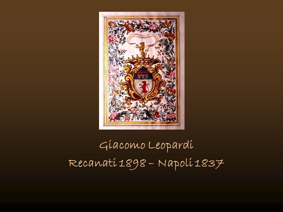 Giacomo Leopardi Recanati 1898 – Napoli 1837
