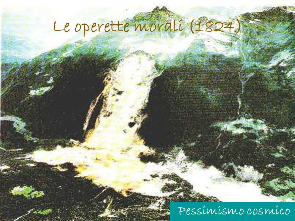 Le operette morali (1824) Pessimismo cosmico