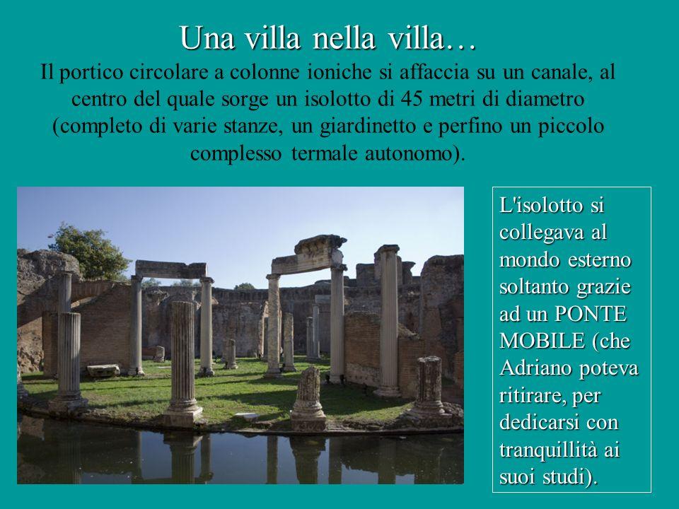 Una villa nella villa… Il portico circolare a colonne ioniche si affaccia su un canale, al centro del quale sorge un isolotto di 45 metri di diametro (completo di varie stanze, un giardinetto e perfino un piccolo complesso termale autonomo).