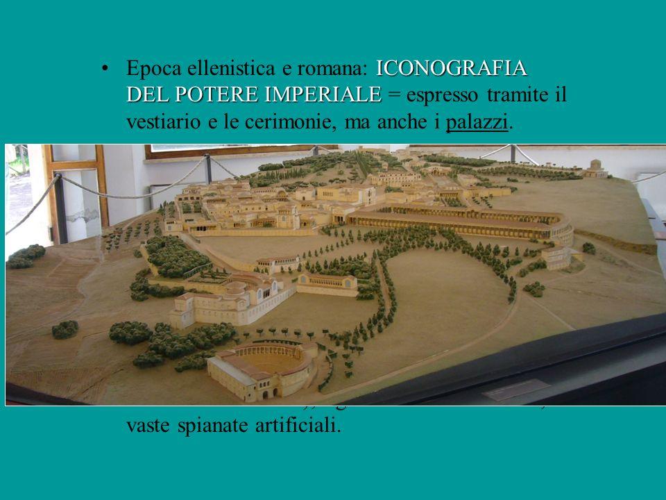 Epoca ellenistica e romana: ICONOGRAFIA DEL POTERE IMPERIALE = espresso tramite il vestiario e le cerimonie, ma anche i palazzi.