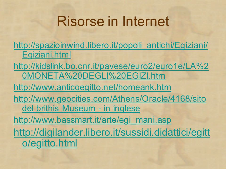 Risorse in Internet http://spazioinwind.libero.it/popoli_antichi/Egiziani/Egiziani.html.