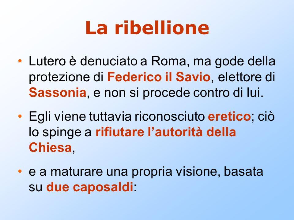 La ribellioneLutero è denuciato a Roma, ma gode della protezione di Federico il Savio, elettore di Sassonia, e non si procede contro di lui.