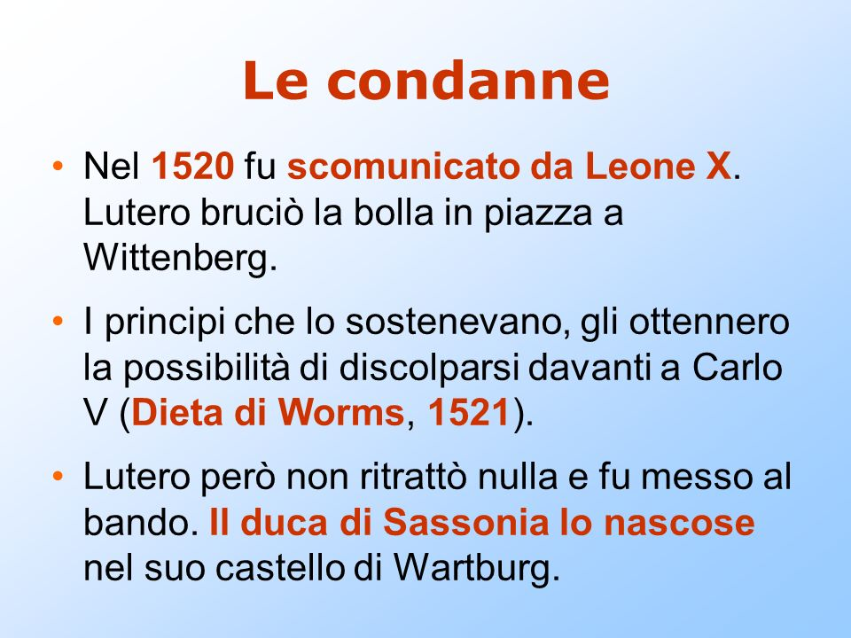 Le condanne Nel 1520 fu scomunicato da Leone X. Lutero bruciò la bolla in piazza a Wittenberg.
