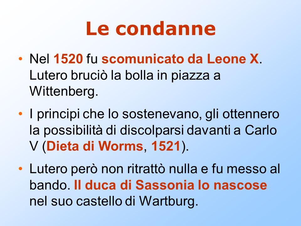 Le condanneNel 1520 fu scomunicato da Leone X. Lutero bruciò la bolla in piazza a Wittenberg.
