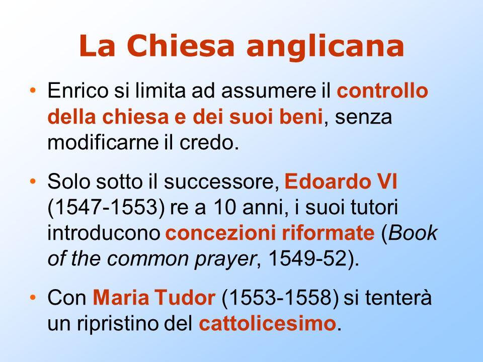 La Chiesa anglicanaEnrico si limita ad assumere il controllo della chiesa e dei suoi beni, senza modificarne il credo.