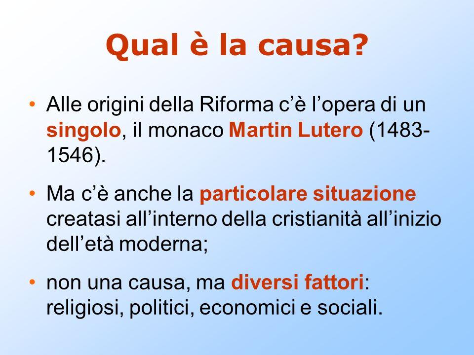 Qual è la causa Alle origini della Riforma c'è l'opera di un singolo, il monaco Martin Lutero (1483- 1546).