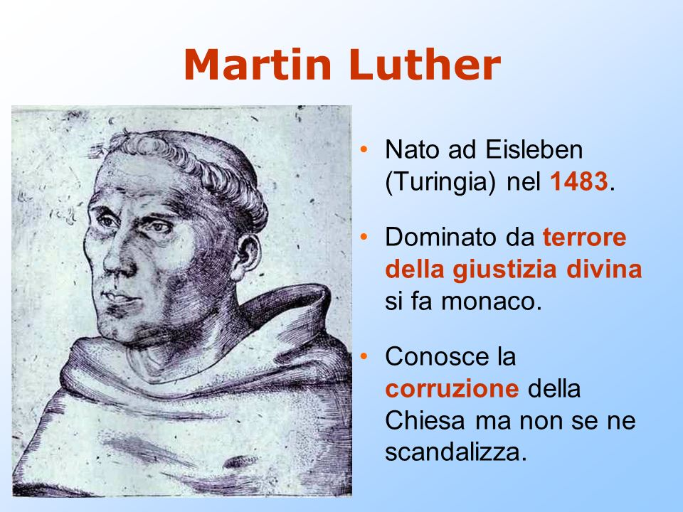 Martin Luther Nato ad Eisleben (Turingia) nel 1483.