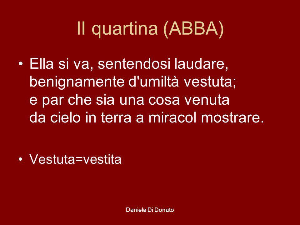 II quartina (ABBA) Ella si va, sentendosi laudare, benignamente d umiltà vestuta; e par che sia una cosa venuta da cielo in terra a miracol mostrare.