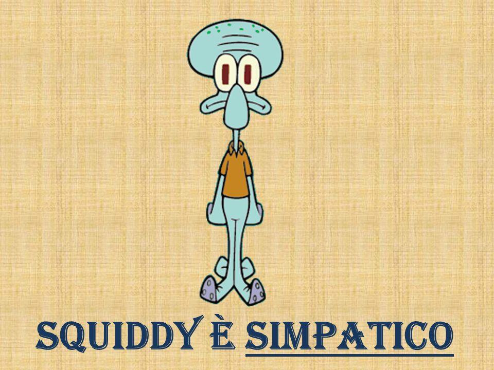 Squiddy è simpatico