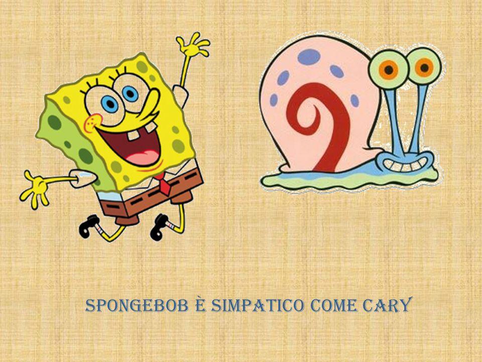 Spongebob è simpatico come Cary