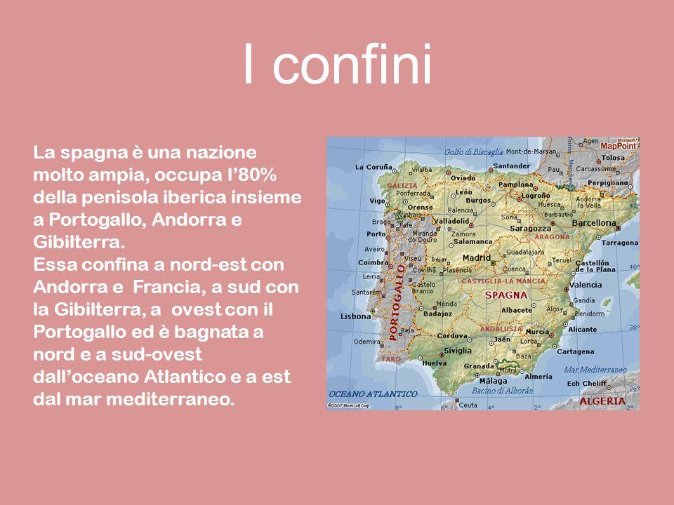 I confini La spagna è una nazione molto ampia, occupa l'80% della penisola iberica insieme a Portogallo, Andorra e Gibilterra.