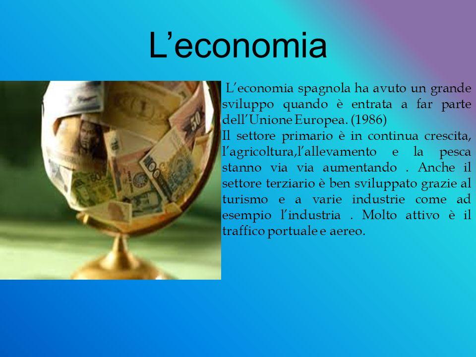 L'economia L'economia spagnola ha avuto un grande sviluppo quando è entrata a far parte dell'Unione Europea. (1986)