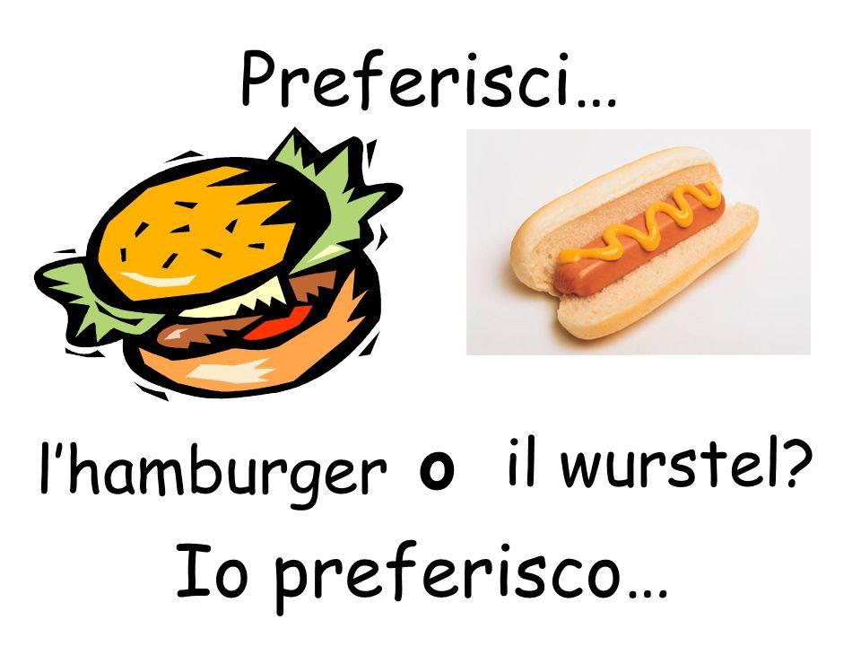 Preferisci… o il wurstel l'hamburger Io preferisco…