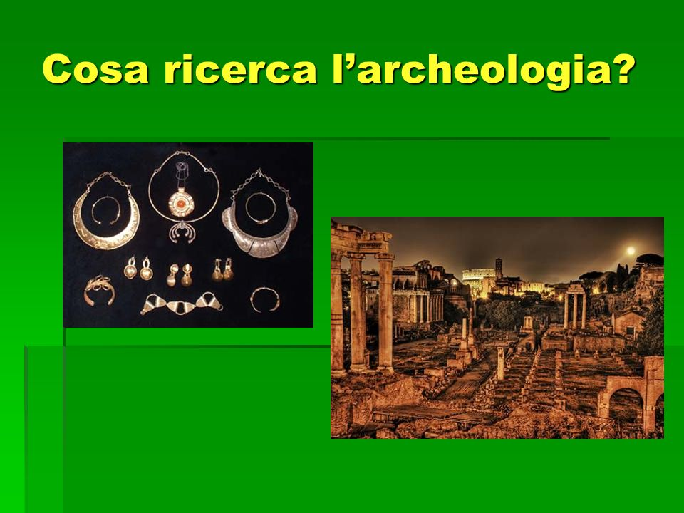 Cosa ricerca l'archeologia