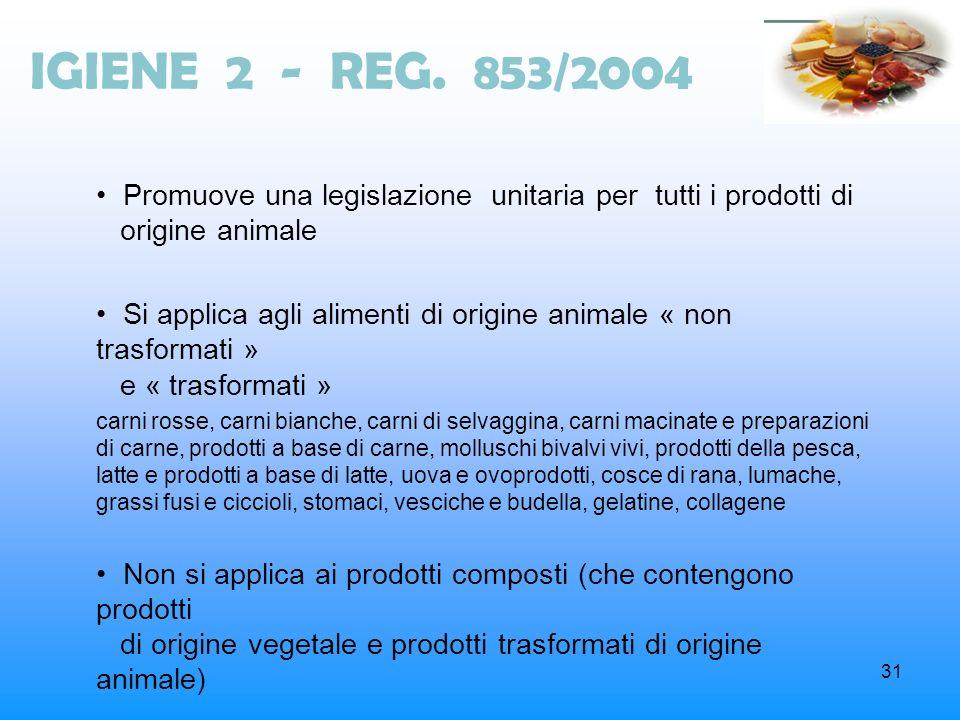IGIENE 2 - REG. 853/2004• Promuove una legislazione unitaria per tutti i prodotti di origine animale.