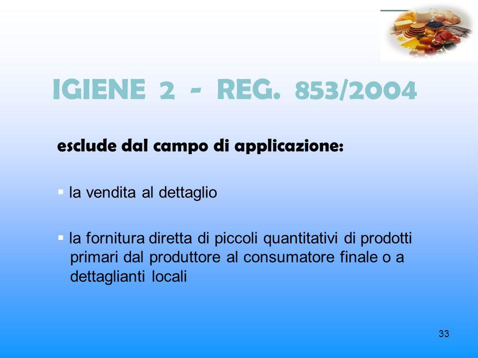 IGIENE 2 - REG. 853/2004 esclude dal campo di applicazione: