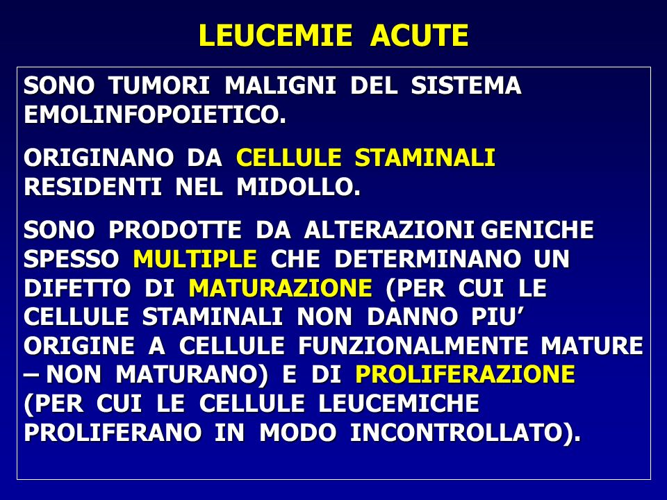 LEUCEMIE ACUTE SONO TUMORI MALIGNI DEL SISTEMA EMOLINFOPOIETICO.