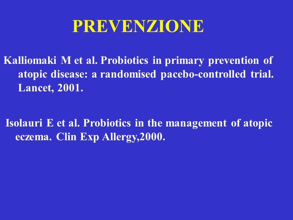 PREVENZIONE Kalliomaki M et al. Probiotics in primary prevention of atopic disease: a randomised pacebo-controlled trial. Lancet, 2001.
