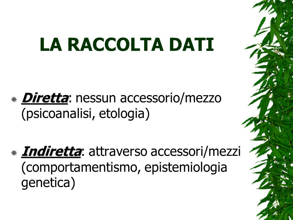 LA RACCOLTA DATIDiretta: nessun accessorio/mezzo (psicoanalisi, etologia)