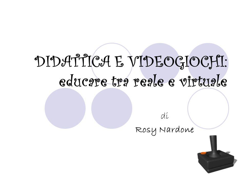DIDATTICA E VIDEOGIOCHI: educare tra reale e virtuale