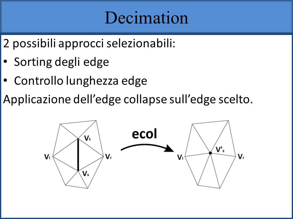 Decimation 2 possibili approcci selezionabili: Sorting degli edge