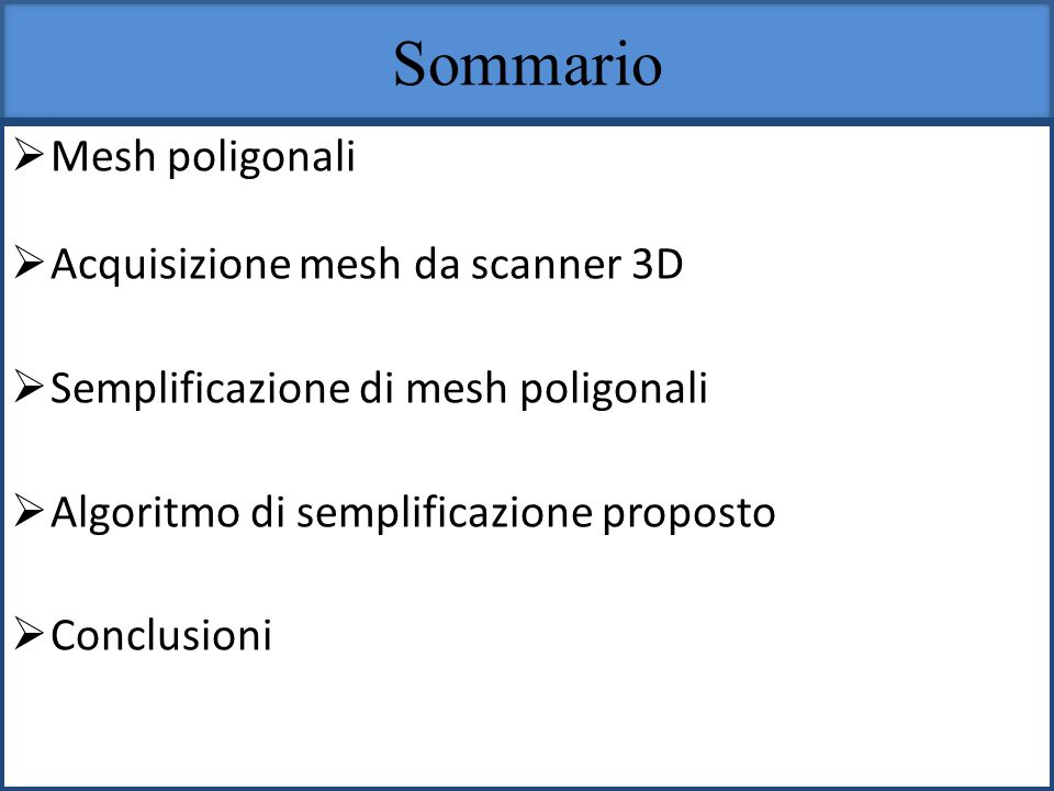 Sommario Mesh poligonali Acquisizione mesh da scanner 3D